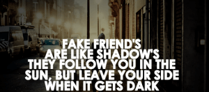 Fake-Friends-Are-Like-Shadows-300x132