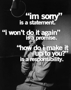 im-sorry-is-a-statement-i-wont-do-it-again-is-a-promise-how-do-i-make-it-up-to-you-is-a-responsibility-235x300
